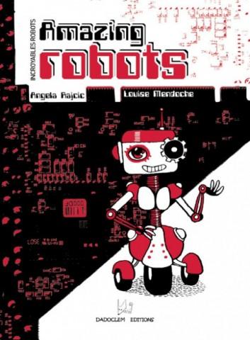 Incroyables Robots - Amazing Robots, Angela Rajcic